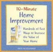 Cover of: 10-Minute Home Improvement: Hundreds of Fast Ways to Increase the Value of  Your Home (10-Minute)