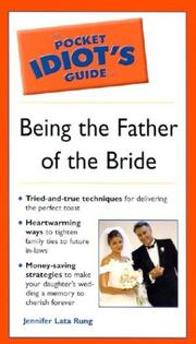 The pocket idiot's guide to being the father of the bride by Jennifer Lata Rung