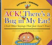 Cover of: Ack! There's a Bug in My Ear! (And Other Sayings That Just Aren't True) (Sayings and Phrases)