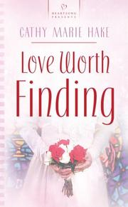 Cover of: Love Worth Finding (Heartsong Presents #657) | Cathy Marie Hake