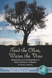 Cover of: Tend the Olive, Water the Vine: Globalization and the Negotiation of Early Childhood in Palestine | Rachel Christina
