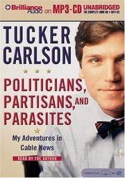 Cover of: Politicians, Partisans, and Parasites | Tucker Carlson