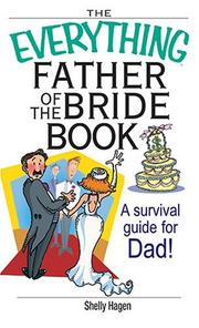 Cover of: The Everything Father of the Bride Book: A Survival Guide for Dad! (Everything: Weddings) | Shelly Hagen
