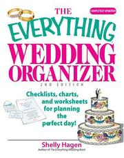 Cover of: The Everything Wedding Organizer: Checklists, Charts, And Worksheets for Planning the Perfect Day! (Everything: Weddings) | Shelly Hagen