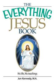 The Everything Jesus Book: His Life, His Teachings (Everything: Philosophy and Spirituality)