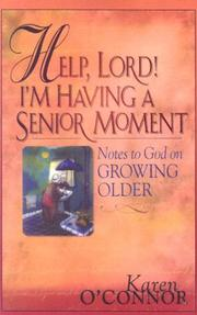 Cover of: Help, Lord! I'm having a senior moment: notes to God on growing older