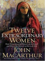 Cover of: Twelve Extraordinary Women: how God shaped women of the Bible and what He wants to do with you