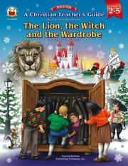Cover of: A Christian Teacher's Guide to the Lion, the Witch And the Wardrobe: Grades 2-5