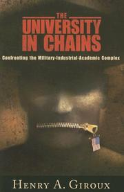 Cover of: The university in chains: confronting the military-industrial-academic complex
