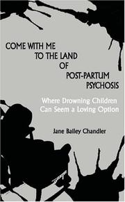 Cover of: Come with Me to the Land of Post-Partum Psychosis | Jane Bailey Chandler