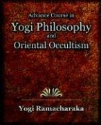 Cover of: Advance Course in Yogi Philosophy and Oriental Occultism | Yogi Ramacharaka