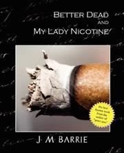 Cover of: Better Dead My Lady Nicotine | J. M. Barrie