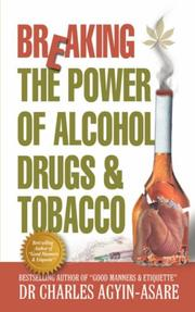 Cover of: Breaking the Power of Alcohol, Drugs, and Tobacco | Charles Agyin-Asare