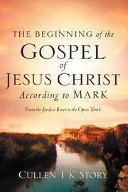 Cover of: The Beginning of the Gospel of Jesus Christ According to Mark | Cullen, I K Story