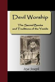 Cover of: Devil Worship - The Sacred Books and Traditions of the Yezidiz | Isya Joseph