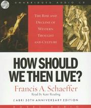 Cover of: How Should We Then Live: The Rise and Decline of Western Thought and Culture