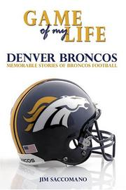 Cover of: Game of My Life: Denver Broncos | Jim Saccomano