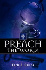Cover of: Preach the Word! | Earle, E Cairns