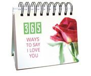 Cover of: 365 Ways to Say I Love You (365 Days Perpetual Calendars)