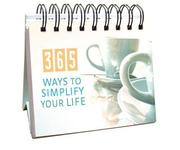 Cover of: 365 Ways to Simplify Your Life (365 Days Perpetual Calendars)