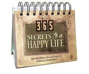 Cover of: 365 Secrets to A Happy Life (365 Days Perpetual Calendars)