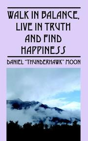 Cover of: Walk in Balance, Live in Truth and Find Happiness | Daniel