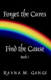 Cover of: Forget The Cures, Find The Cause | Rayna M. Gangi