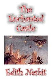 Cover of: The Enchanted Castle | Edith Nesbit