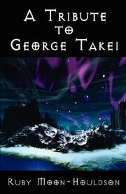 Cover of: A Tribute to George Takei - A Reference | Ruby, Moon-Houldson
