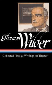 Cover of: Thornton Wilder: Collected Plays and Writings on Theater (Library of America)