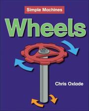 Cover of: Wheels (Simple Machines) | Chris Oxlade