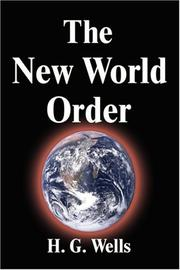 Cover of: The new world order: whether it is attainable, how it can be attained, and what sort of world a world at peace will have to be.