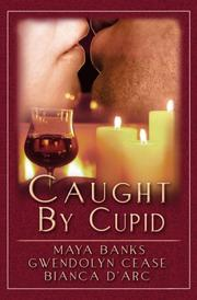 Cover of: Caught by Cupid | Bianca D'Arc, Maya Banks, Gwendolyn Cease