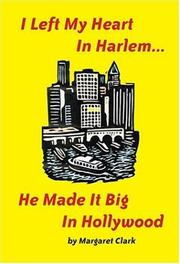 Cover of: I Left My Heart in Harlem...He Made it Big in Hollywood | Margaret Clark
