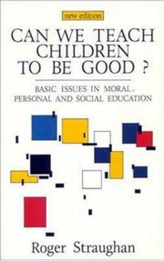 Cover of: Can we teach children to be good? | Roger Straughan
