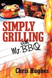 Cover of: SIMPLY GRILLING WITH MR. BBQ | Chris, Hughes