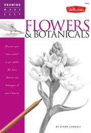 "Cover of: Drawing Made Easy: Flowers & Botanicals: Discover your ""inner artist"" as you explore the basic theories and techniques of pencil drawing"
