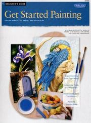 Cover of: Get Started Painting: Explore Acrylic, Oil, Pastel, and Watercolor (How to Draw and Paint Series: Beginner's Guides)