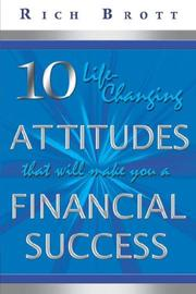 Cover of: 10 Life-Changing Attitudes That Will Make You a Financial Success! | Rich, Brott