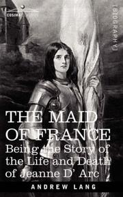 Cover of: The maid of France: being the story of the life and death of Jeanne dA̓rc