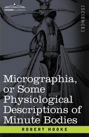 Cover of: Micrographia or Some Physiological Descriptions of Minute Bodies