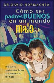 Cover of: Como ser padres buenos en un mundo malo by David Hormachea