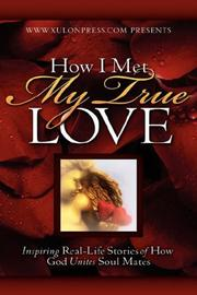 Cover of: How I Met My True Love | www.XulonPress.com