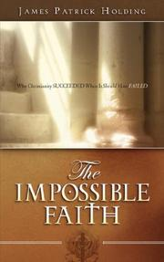 Cover of: The Impossible Faith | James Patrick Holding