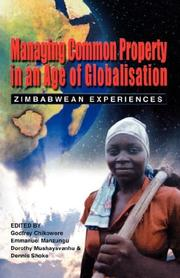 Cover of: Managing Common Property in an Age of Globalisation. Zimbabwean Experiences | Godfrey Chikowore
