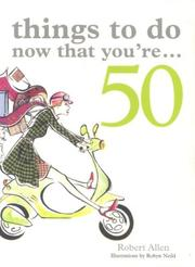 Cover of: Things to Do Now That You're 50 | Robert Allen