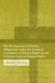 Cover of: The development of positive obligations under the European Convention on Human Rights by the European Court of Human Rights | A. R. Mowbray