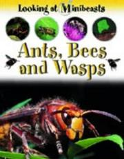 Cover of: Ants, Bees and Wasps (Looking at Minibeasts)