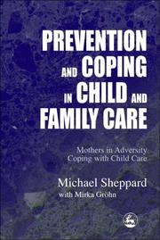Cover of: PREVENTION AND COPING IN CHILD AND FAMILY CARE: MOTHERS IN ADVERSITY COPING WITH CHILD CARE | MICHAEL SHEPPARD