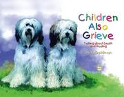 Cover of: Children also grieve: talking about death and healing